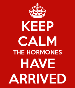 keep-calm-the-hormones-have-arrived-1